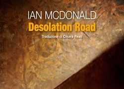 "Recensione: ""Desolation Road"" (Desolation Road, 1988) di Ian McDonald"