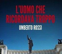 """In libreria: """"L'uomo che ricordava troppo"""" (2015) di Umberto Rossi"""