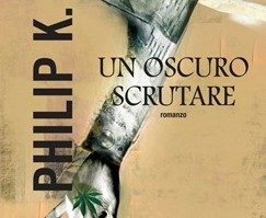 "Speciale P.K.Dick – ""Un Oscuro Scrutare"" (A Scanner Darkly, 1977)"
