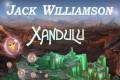 """Recensione: """"Xandulu"""" (Xandulu, 1934, Entropy Reversed, 1937) di Jack Williamson"""