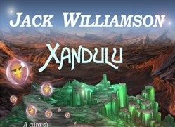 "Recensione: ""Xandulu"" (Xandulu, 1934, Entropy Reversed, 1937) di Jack Williamson"