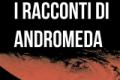 I racconti di Andromeda #2: ANDREEA CEAUSESCU, GUERRIERA DI MARTE di Paolo Motta