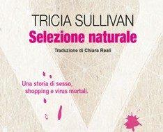 """In libreria: """"Selezione naturale"""" (Maul, 2003) di Tricia Sullivan"""