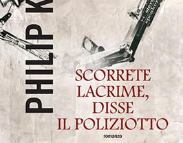 "Speciale P.K.Dick – ""Scorrete lacrime, disse il poliziotto"" (Flow My Tears, the Policeman Said, 1974)"