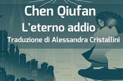 "In libreria: ""L'eterno addio"" (The Coming of Light, 2015; The Fish of Lijiang, 2011; The Endless Farewell, 2013) di Chen Qiufan"