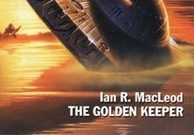 "Recensione: ""The Golden Keeper"" (1997) di Ian R.MacLeod – (inedito in Italia)"