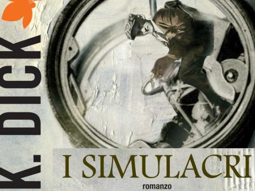 """Speciale P.K.Dick – """"I simulacri"""" (The Simulacra, 1964)"""
