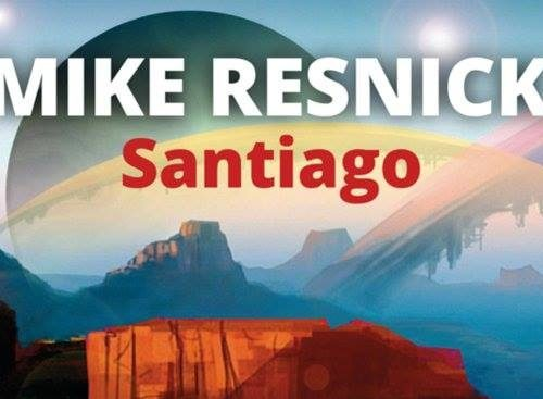 "In libreria: ""Santiago"" (Santiago: A Myth of the Far Future, 1986) di Mike Resnick"