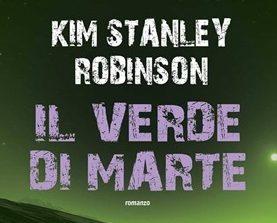 """In libreria: """"Il verde di Marte"""" (Green Mars, 1993) di Kim Stanley Robinson"""