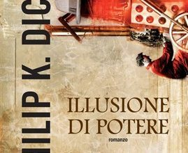 "Speciale P.K.Dick – ""Illusione di potere"" (Now Wait for Last Year, 1966)"