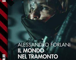 """Recensione: """"Il mondo nel tramonto"""" (2017) di Alessandro Forlani"""