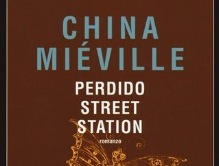 "Recensione: ""Perdido Street Station"" (2000) di China Miéville"