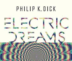 In libreria: ELECTRIC DREAMS – Da Fanucci Editore l'antologia dei racconti che hanno ispirato la serie TV Philip K.Dick's Electric Dreams