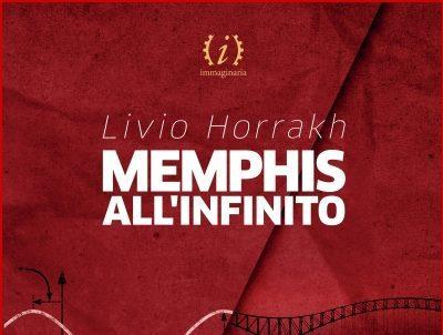 Recensione: MEMPHIS ALL'INFINITO (2017) di Livio Horrakh