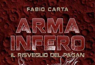 Recensione: ARMA INFERO – Il risveglio del Pagan (2018) di Fabio Carta