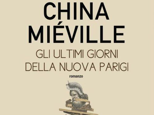 GLI ULTIMI GIORNI DELLA NUOVA PARIGI (2016) di China Miéville